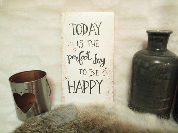 Deco-bordje: Perfect day to be happy